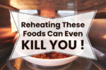 10 Foods That Turn Toxic When Reheated - never reheat these foods!