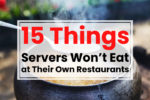 15 Things Servers Won't Eat at Their Own Restaurants